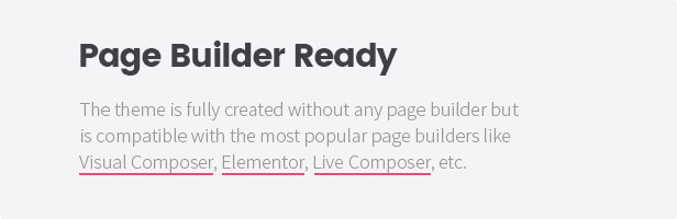 Page Builder Ready: The theme is compatible with the popular page builders like Visual Composer, Page Builder or Live Composer.