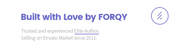 Built with Love by FORQY: Trusted and experienced Elite Author. Selling on Envato Market since 2011.